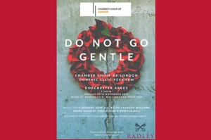 Do not go Gentle - Radley Remembrance Concert with the Chamber Choir of London @ Dorchester Abbey